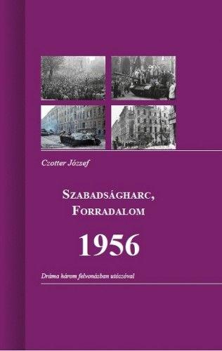 SZABADSÁGHARC, FORRADALOM 1956 - Czotter József pdf epub