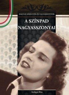 A színpad nagyasszonyai - Magyar királynék és nagyasszonyok 18. - Szilágyi Rita pdf epub