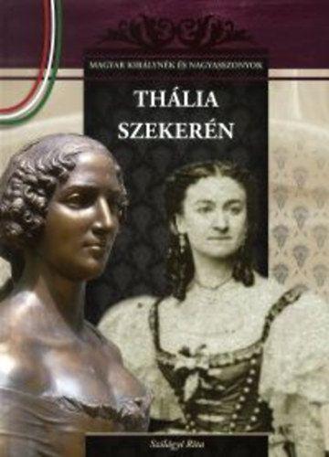 Thália szekerén - Magyar királynék és nagyasszonyok 14. - Szilágyi Rita |