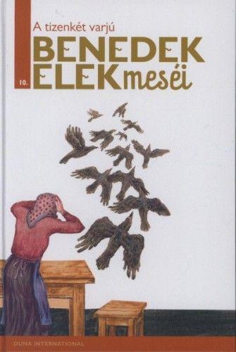 A tizenkét varjú - Benedek Elek meséi 10.