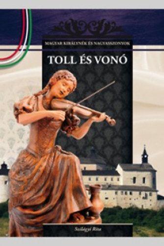 Toll és vonó - A Magyar királynék és nagyasszonyok 8. kötete