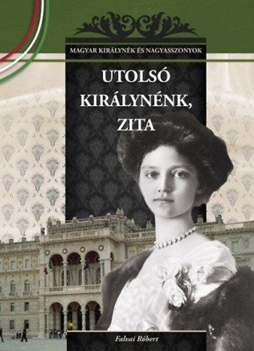 Utolsó magyar királynénk, Zita -25. - Falvai Róbert pdf epub