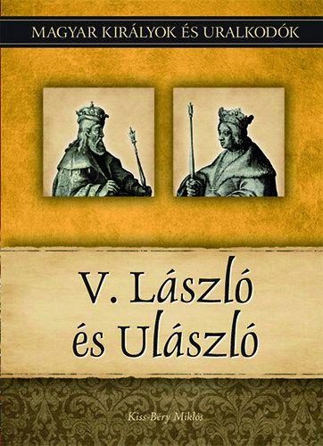 V. László és Ulászló - Magyar királyok és uralkodók 12. kötet