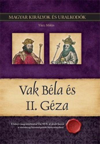 Vak Béla és II. Géza - Magyar királyok és uralkodók 6. kötet - Vitéz Miklós pdf epub