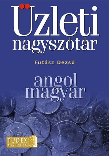 Üzleti nagyszótár - Angol - Magyar