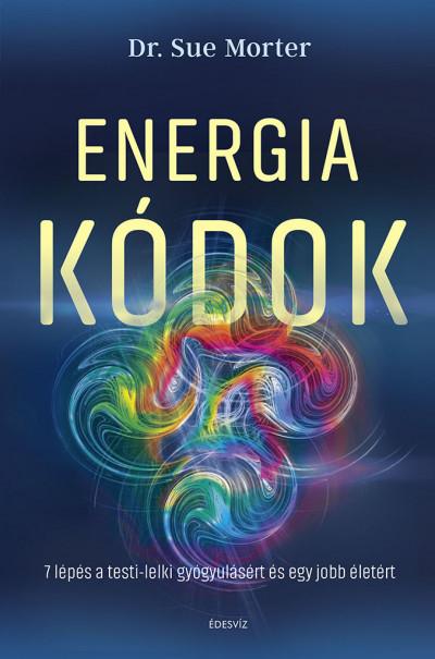 Energia kódok - 7 lépés a testi-lelki gyógyulásért és egy jobb életért - Dr. Sue Morter pdf epub