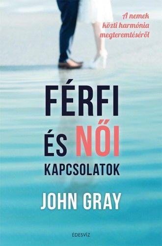 Férfi és női kapcsolatok - A nemek közti harmónia megteremtéséről - John Gray |