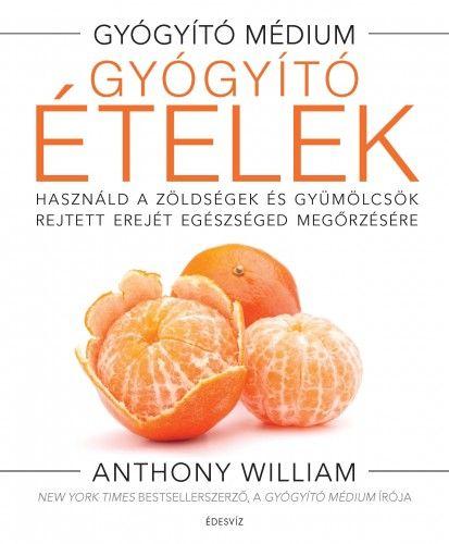 Anthony William - Gyógyító ételek