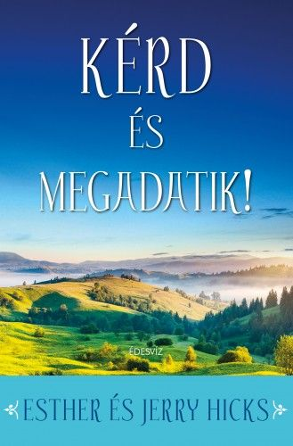 Kérd és megadatik - Esther Hicks pdf epub