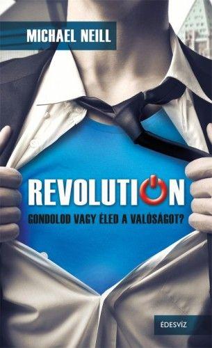 Revolution - Gondolod vagy éled a valóságot?