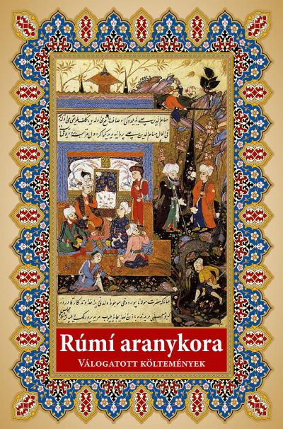 Rúmí aranykora - Válogatott költemények