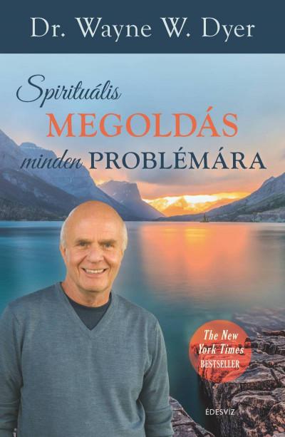 Spirituális megoldás minden problémára - Dr. Wayne W. Dyer pdf epub