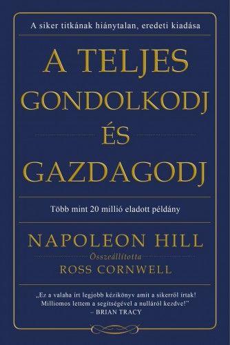A teljes gondolkodj és gazdagodj - Napoleon Hill |