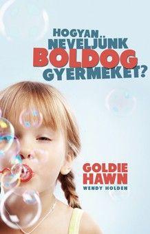 Hogyan neveljünk boldog gyermeket? - Goldie Hawn |