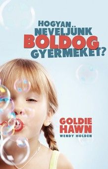 Hogyan neveljünk boldog gyermeket? - Goldie Hawn pdf epub