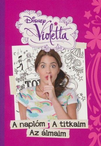 Disney Violetta - A naplóm, a titkaim, az álmaim