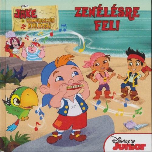 Disney Junior - Jake és Sohaország kalózai - Zenélésre fel! -  pdf epub