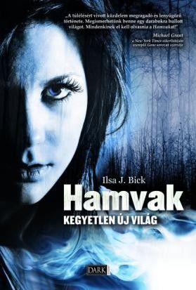 Ilsa J. Bick - Hamvak - Kegyetlen új világ