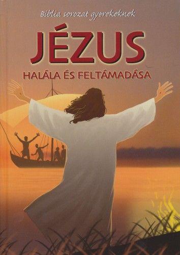 Jézus halála és feltámadása - Joy Melissa Jensen |