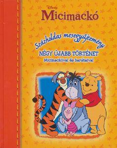 Micimackó - Százholdas mesegyűjtemény - négy újabb történet Micimackóval és barátaival
