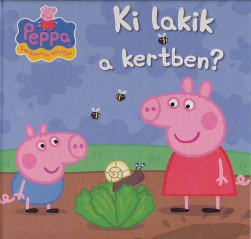 Peppa, egy kismalac kalandjai - Ki lakik a kertben? -  pdf epub