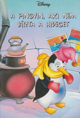 Disney - A pingvin, aki nem bírta a hideget + mese CD melléklet - Makay László pdf epub