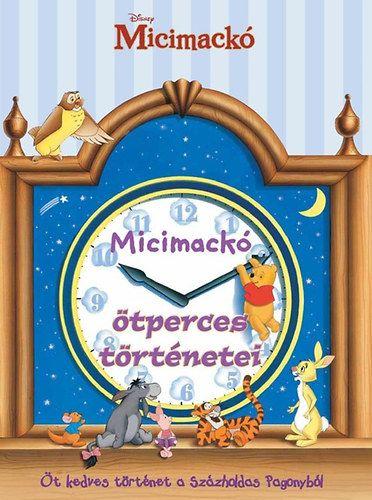 Micimackó ötperces történetei - Öt kedves történet a Százholdas Pagonyból - Laura Driscoll pdf epub