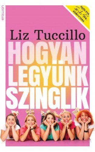 Hogyan legyünk szinglik - Liz Tuccillo pdf epub