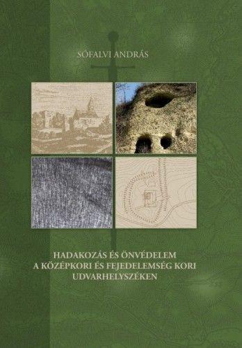 Hadakozás és önvédelem a középkori és fejedelemség kori Udvarhelyszéken - Sófalvi András pdf epub