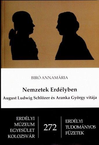 Nemzetek Erdélyben : August Ludwig Schlözer és Aranka György vitája - Biró Annamária pdf epub