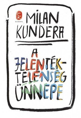 A jelentéktelenség ünnepe - Milan Kundera pdf epub