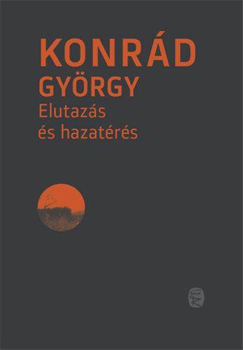 Elutazás és hazatérés - Konrád György pdf epub