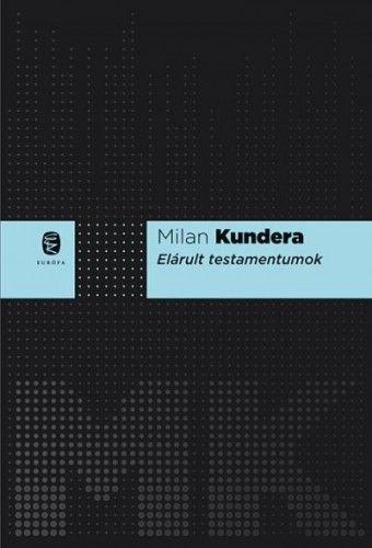 Elárult testamentumok - Milan Kundera pdf epub