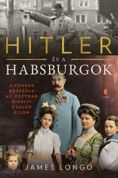 Hitler és a Habsburgok - A Führer bosszúja az osztrák királyi család ellen - James Longo pdf epub