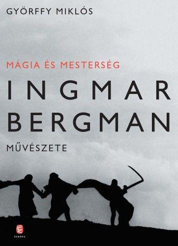 Mágia és mesterség - Ingmar Bergman művészete
