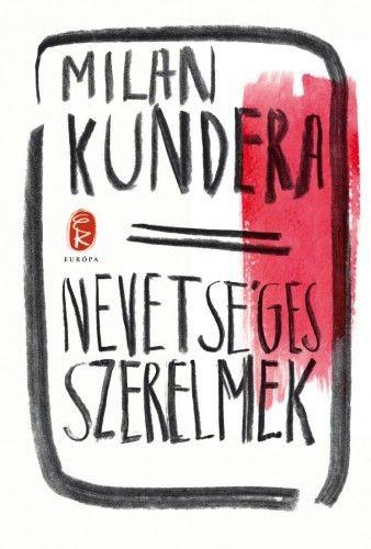 Nevetséges szerelmek - Milan Kundera |