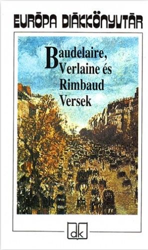 Baudelaire, Verlaine és Rimbaud Versek
