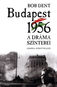 Budapest 1956 - A dráma színterei - Bob Dent pdf epub
