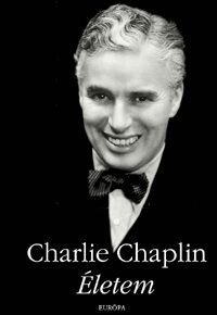 Charlie Chaplin - Életem - Charlie Chaplin pdf epub