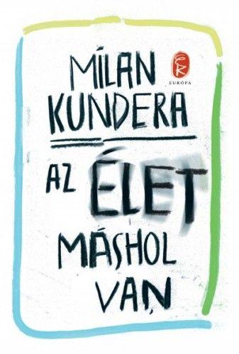 Az élet máshol van - Milan Kundera |
