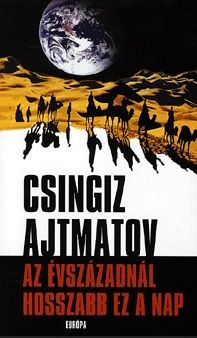 Az évszázadnál hosszabb ez a nap - Csingiz Ajtmatov |