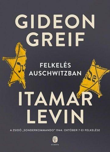 Felkelés Auschwitzban - Gideon Greif pdf epub