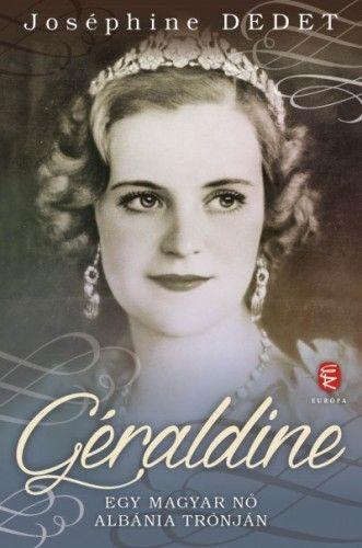 Géraldine - Egy magyar nő Albánia trónján - Joséphine Dedet pdf epub