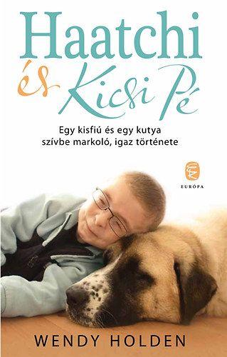 Haatchi és Kicsi Pé - Egy kisfiú és egy kutya szívbe markoló, igaz története