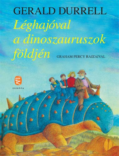 Gerald Durrell - Léghajóval a dinoszauruszok földjén