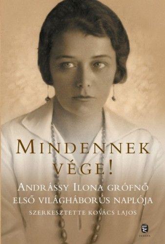 Mindennek vége! - Andrássy Ilona grófnő első világháborús naplója