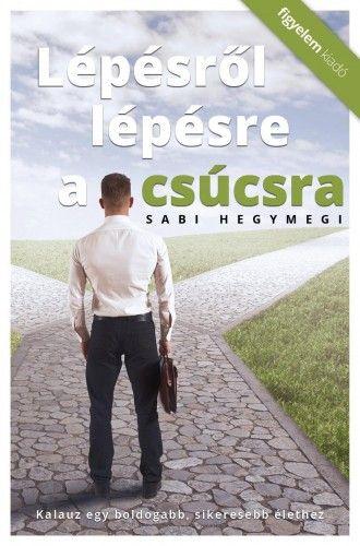 Lépésről lépésre a csúcsra - Sabi Hegymegi pdf epub