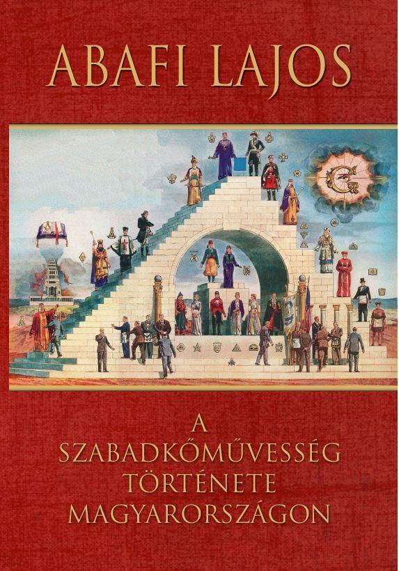 A szabadkőművesség története Magyarországon - Abafi Lajos pdf epub