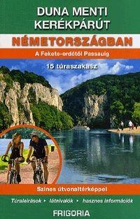 Duna menti kerékpárút Németországban A Fekete-erdőtől Passauig (2. átdolgozott kiadás)
