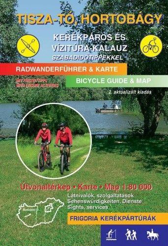 Tisza-tó, Hortobágy kerékpáros és vízitúra-kalauz szabadidőtippekkel - 2., aktualizált kiadás
